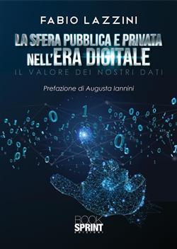 La sfera pubblica e privata nell'era digitale. Il valore dei nostri dati